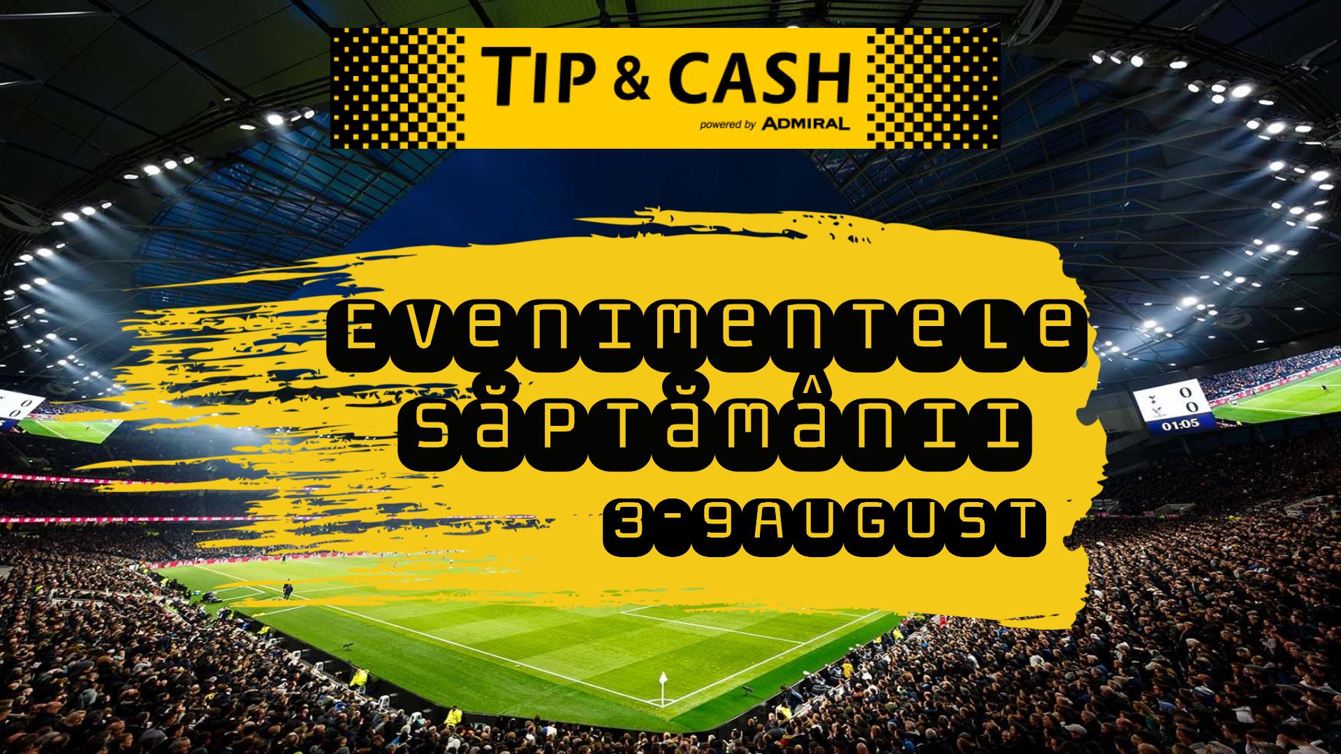 TIP&CASH evenimente 3-5 august 2020